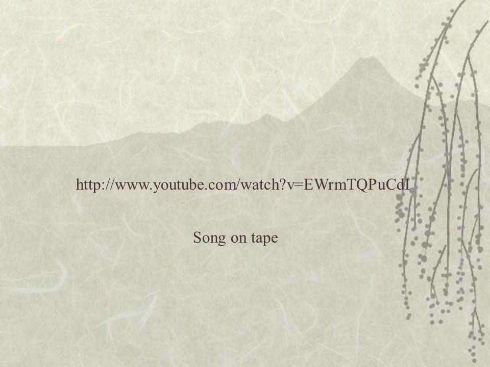 http://www.youtube.com/watch v=EWrmTQPuCdI Song on tape
