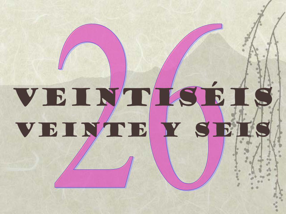26 VeintisÉis Veinte y seis