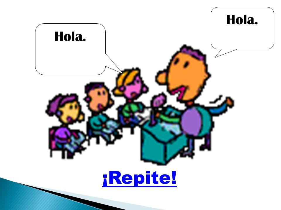 Hola. Hola. ¡Repite!
