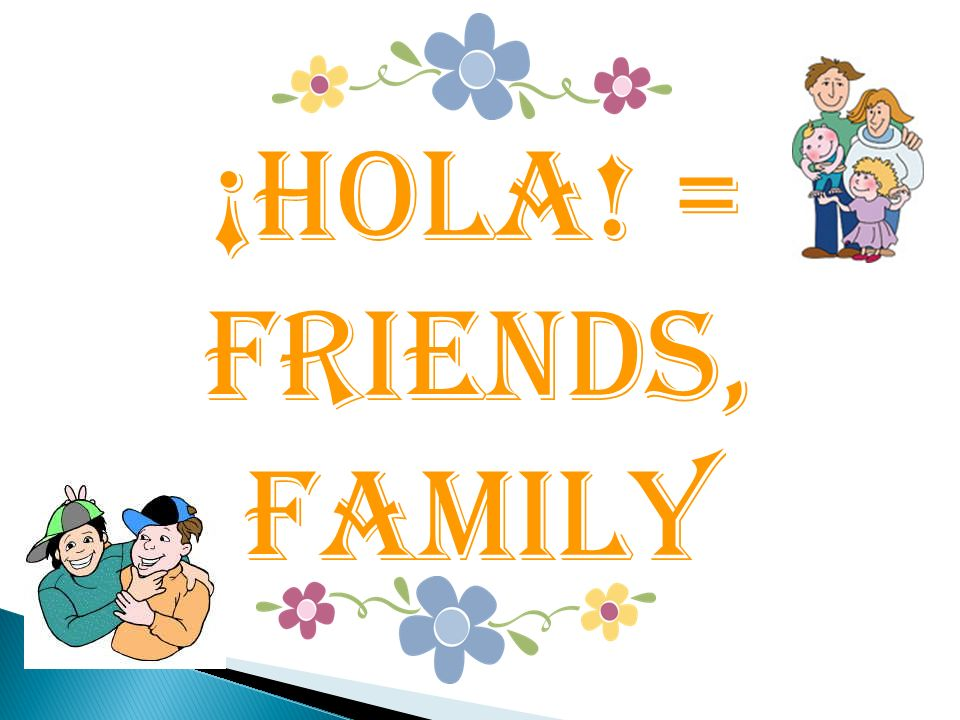 ¡hola! = Friends, Family 35
