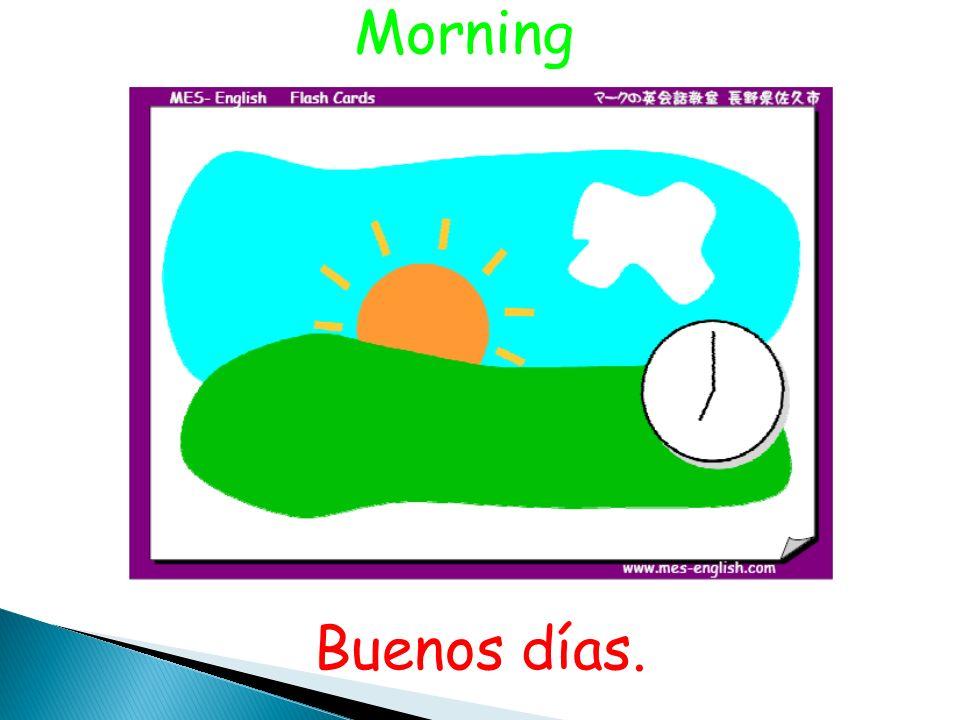 Morning Buenos días. 36