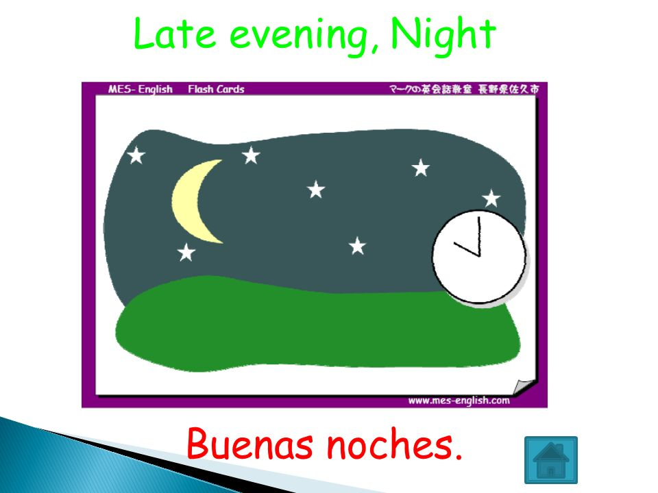 Late evening, Night Buenas noches. 38