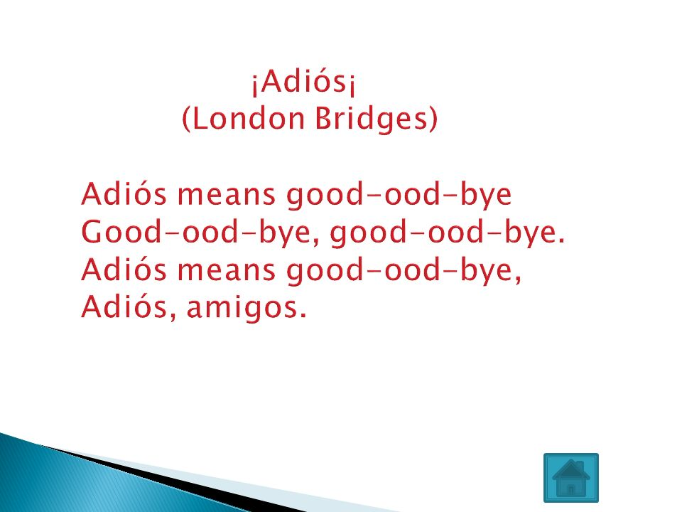 ¡Adiós¡ (London Bridges) Adiós means good-ood-bye Good-ood-bye, good-ood-bye.