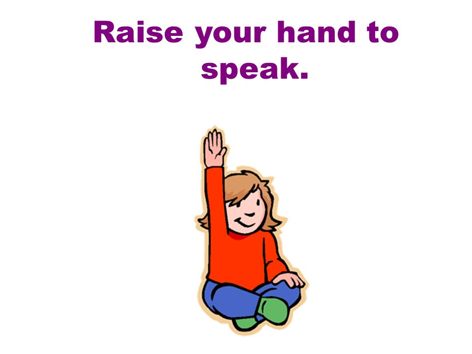 Raise your hand to speak.