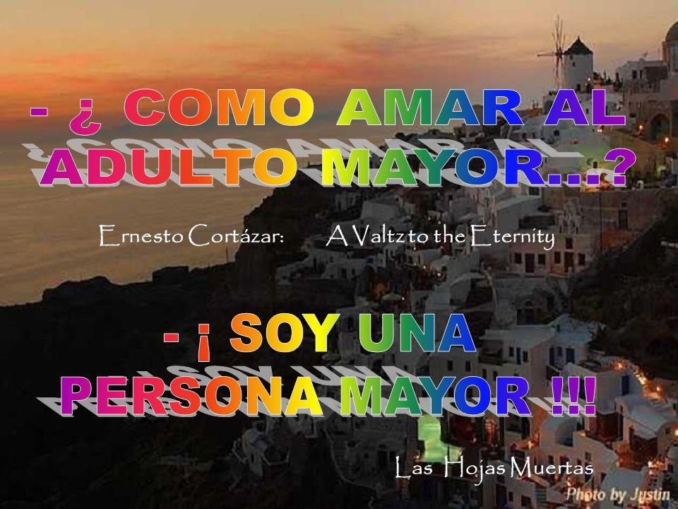 - ¿ COMO AMAR AL ADULTO MAYOR… - ¡ SOY UNA PERSONA MAYOR !!!