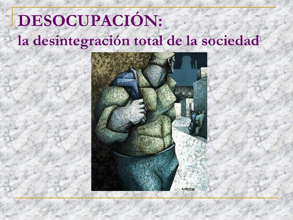 DESOCUPACIÓN: la desintegración total de la sociedad