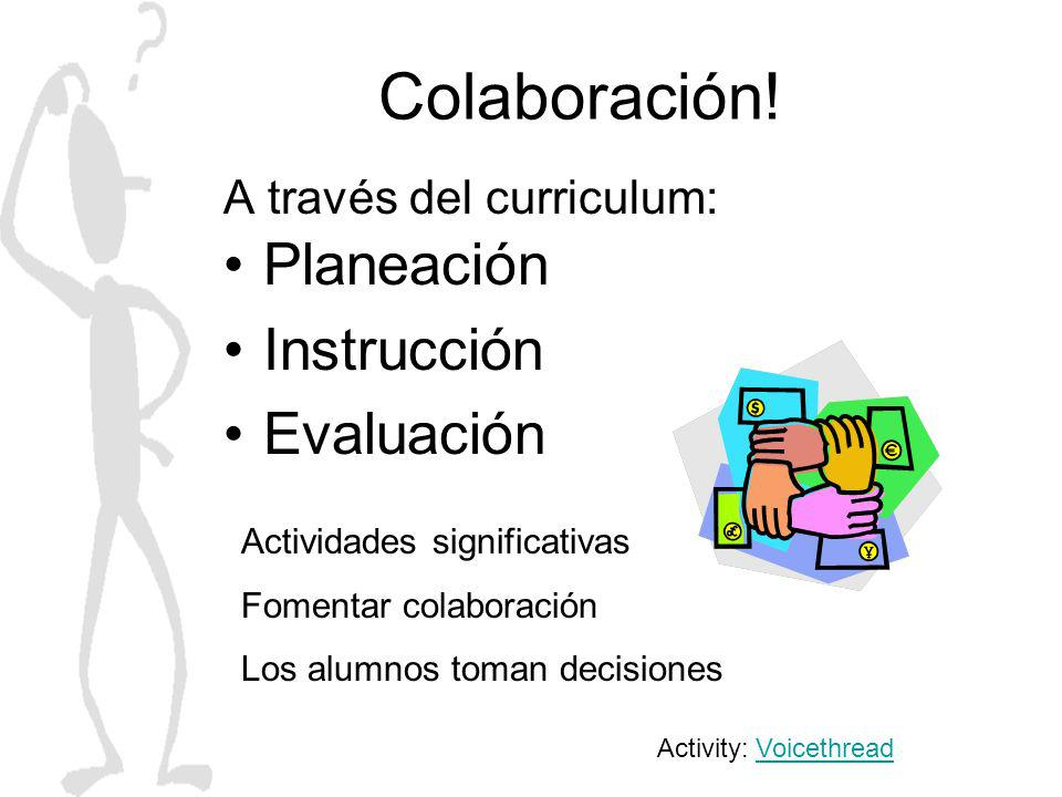 Colaboración! Planeación Instrucción Evaluación