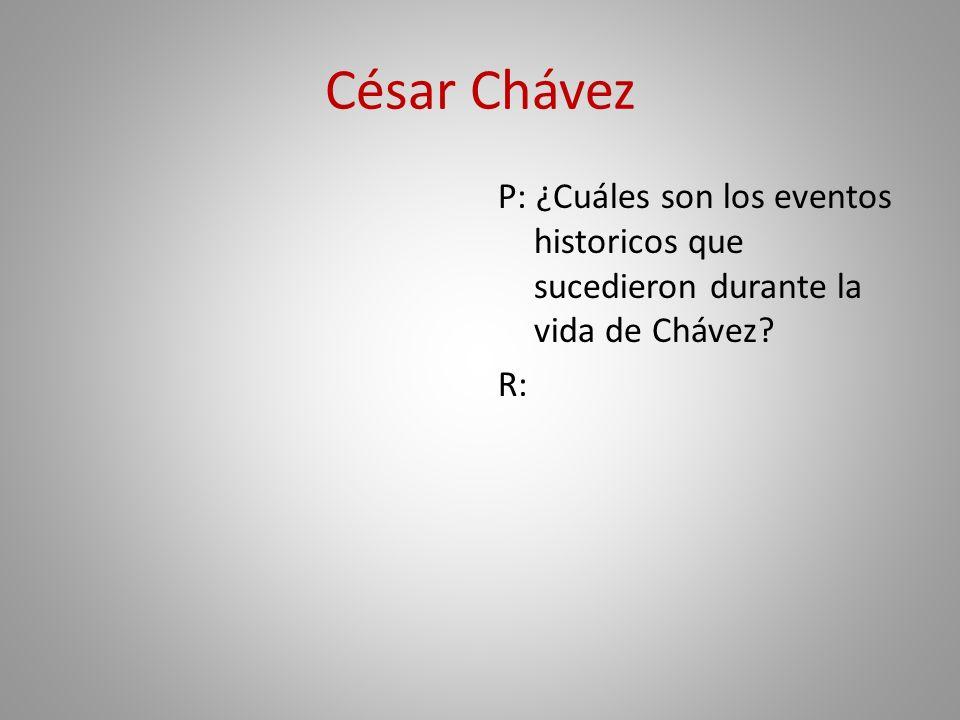 César Chávez P: ¿Cuáles son los eventos historicos que sucedieron durante la vida de Chávez R:
