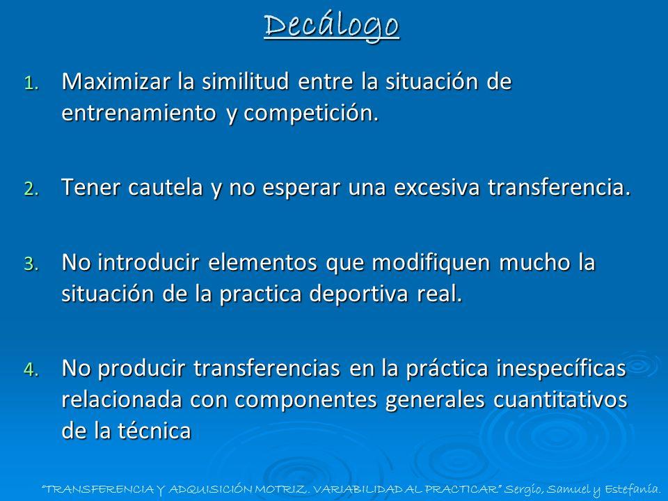 DecálogoMaximizar la similitud entre la situación de entrenamiento y competición. Tener cautela y no esperar una excesiva transferencia.
