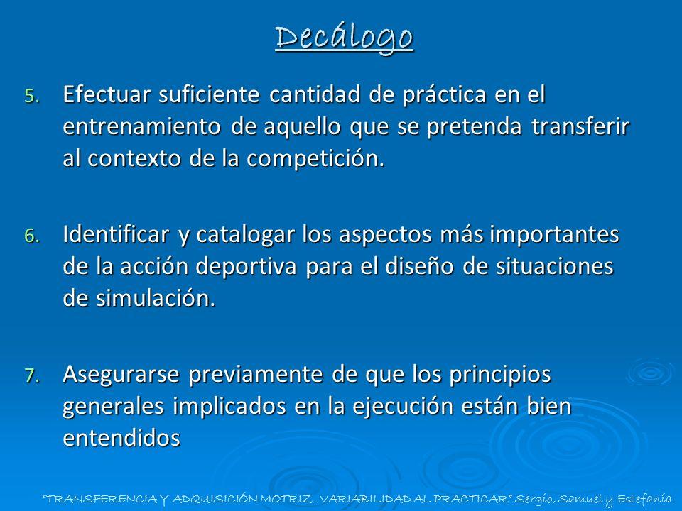 DecálogoEfectuar suficiente cantidad de práctica en el entrenamiento de aquello que se pretenda transferir al contexto de la competición.