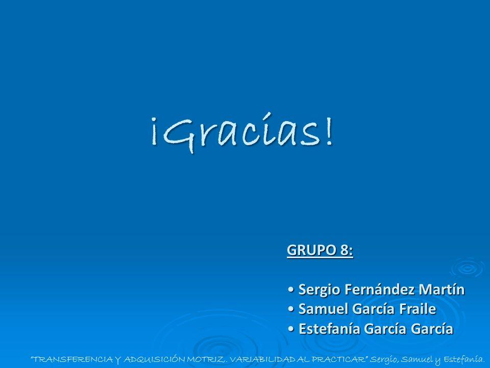 ¡Gracias! GRUPO 8: Sergio Fernández Martín Samuel García Fraile