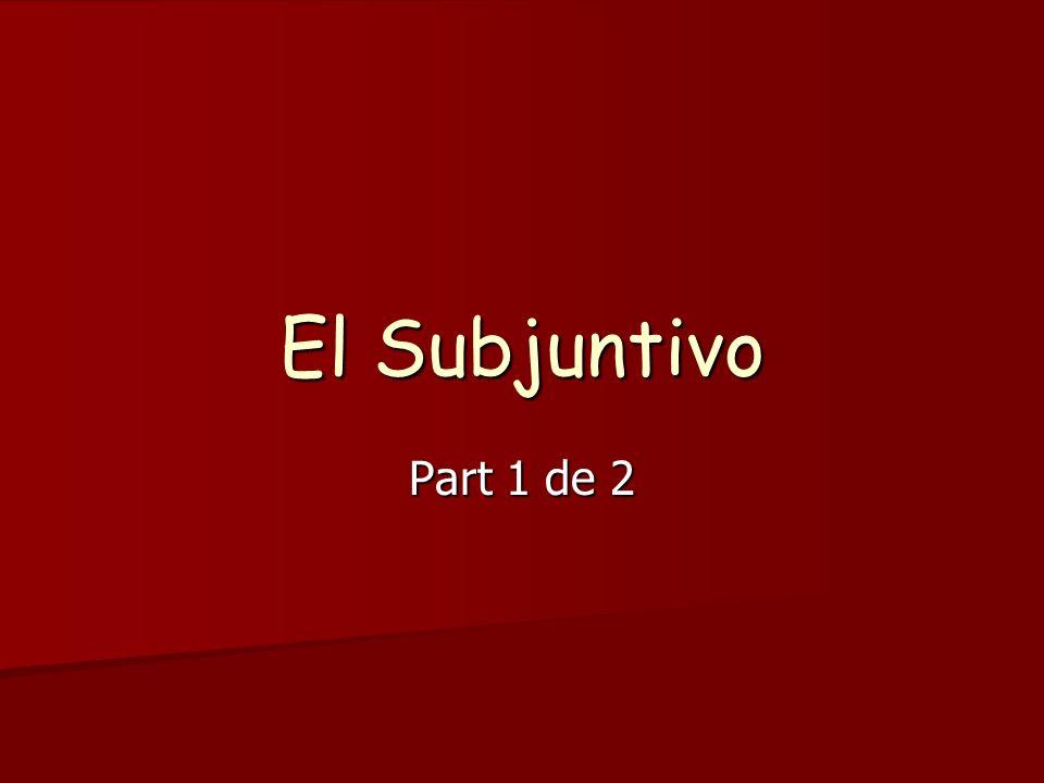 El Subjuntivo Part 1 de 2