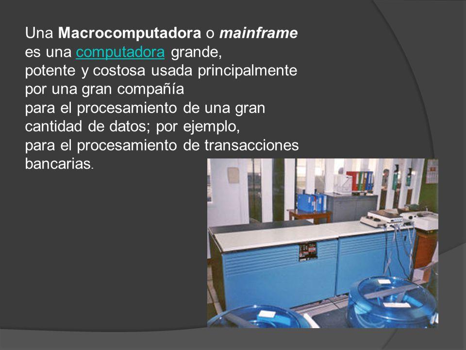 Una Macrocomputadora o mainframe es una computadora grande,