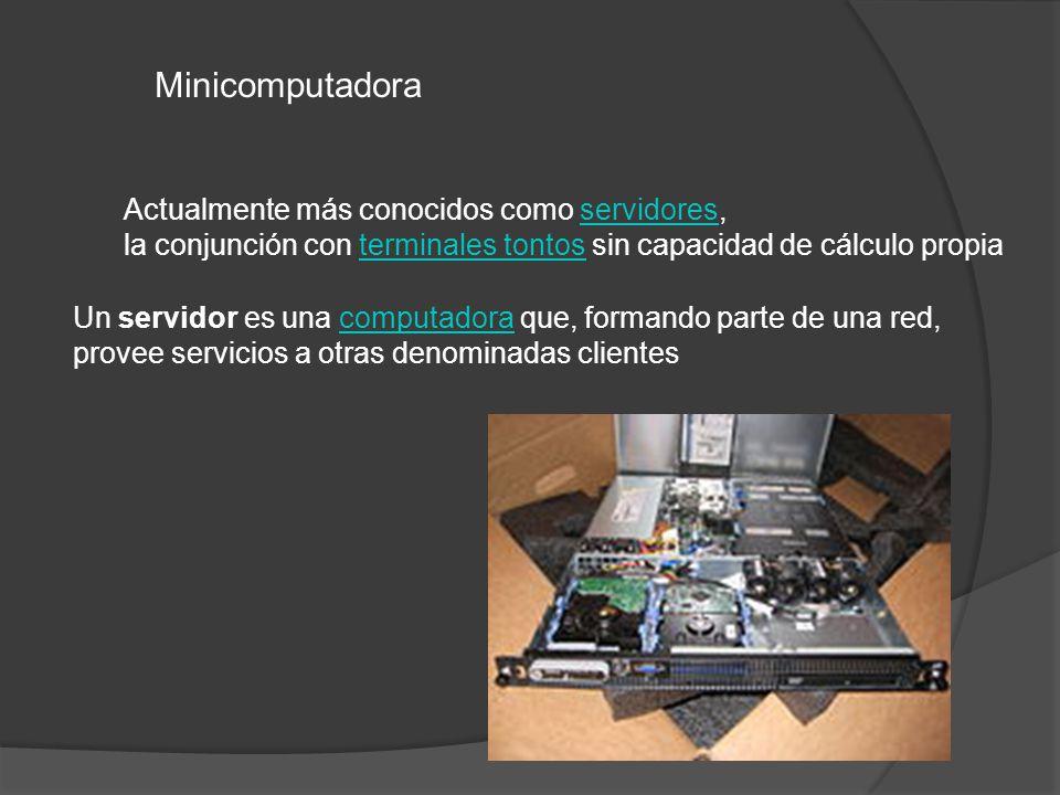 Minicomputadora Actualmente más conocidos como servidores,