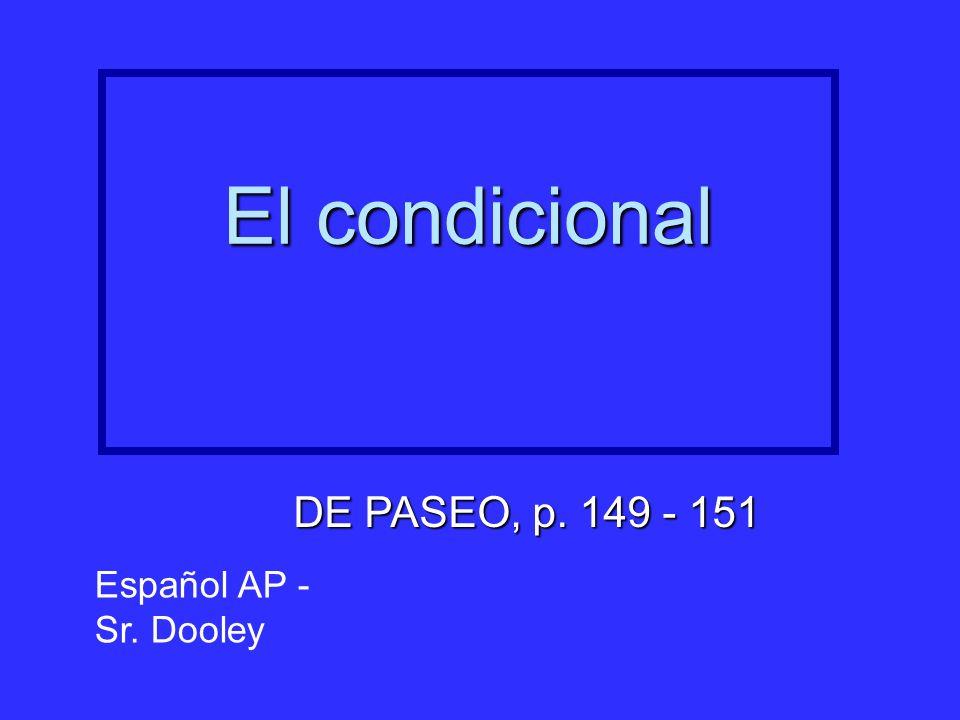 El condicional DE PASEO, p. 149 - 151 Español AP - Sr. Dooley