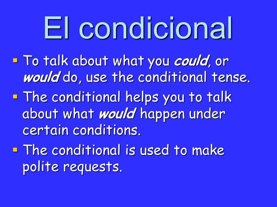 El condicional To talk about what you could, or would do, use the conditional tense.