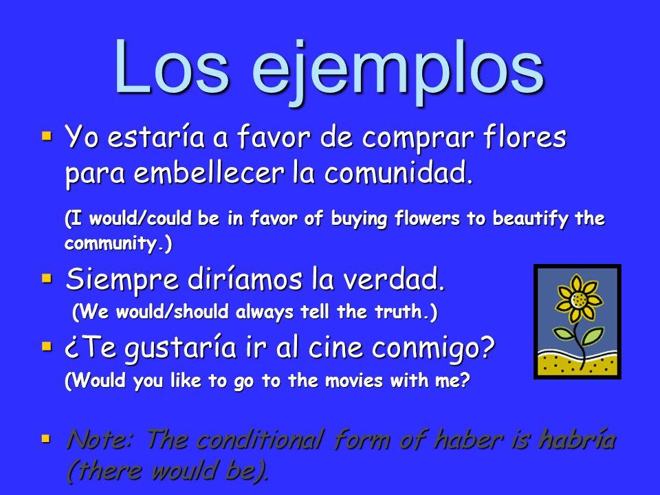 Los ejemplos Yo estaría a favor de comprar flores para embellecer la comunidad.