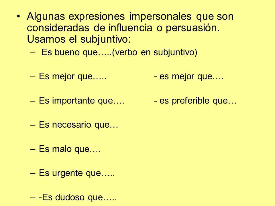 Algunas expresiones impersonales que son consideradas de influencia o persuasión. Usamos el subjuntivo: