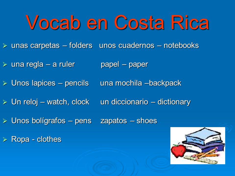 Vocab en Costa Rica unas carpetas – folders unos cuadernos – notebooks