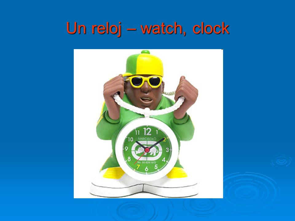 Un reloj – watch, clock