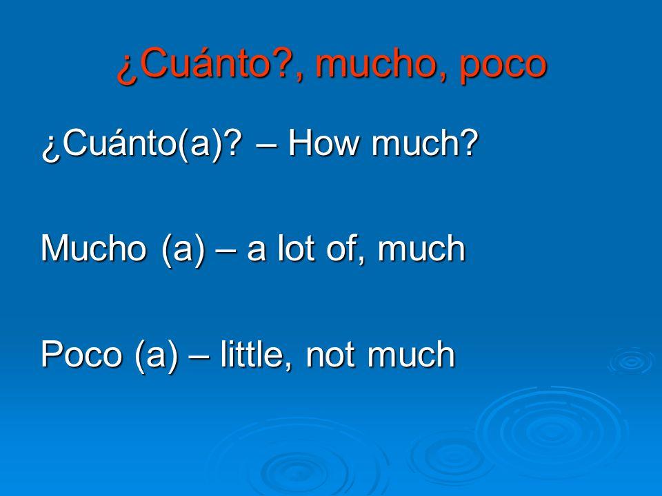 ¿Cuánto , mucho, poco ¿Cuánto(a) – How much
