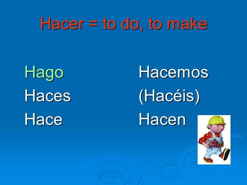Hacer = to do, to make Hago Hacemos Haces (Hacéis) Hace Hacen