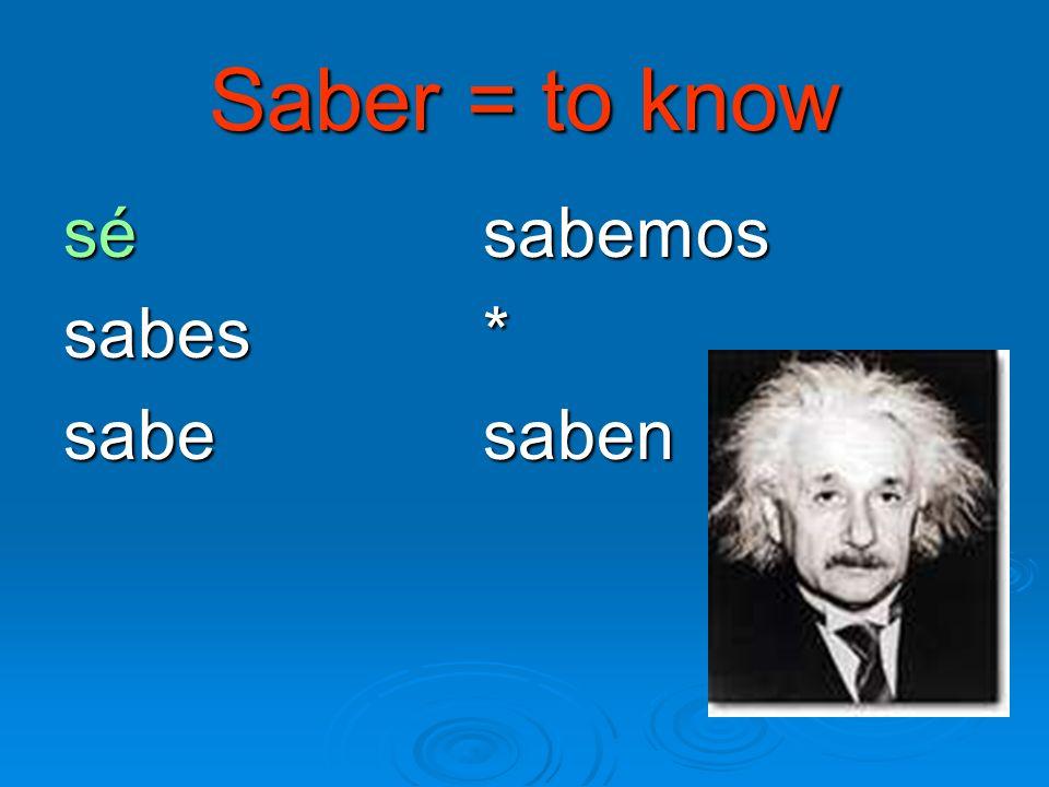 Saber = to know sé sabemos sabes * sabe saben