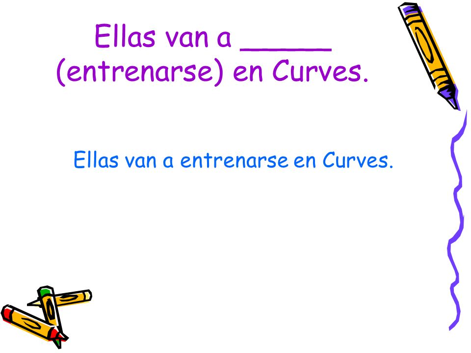 Ellas van a _____ (entrenarse) en Curves.