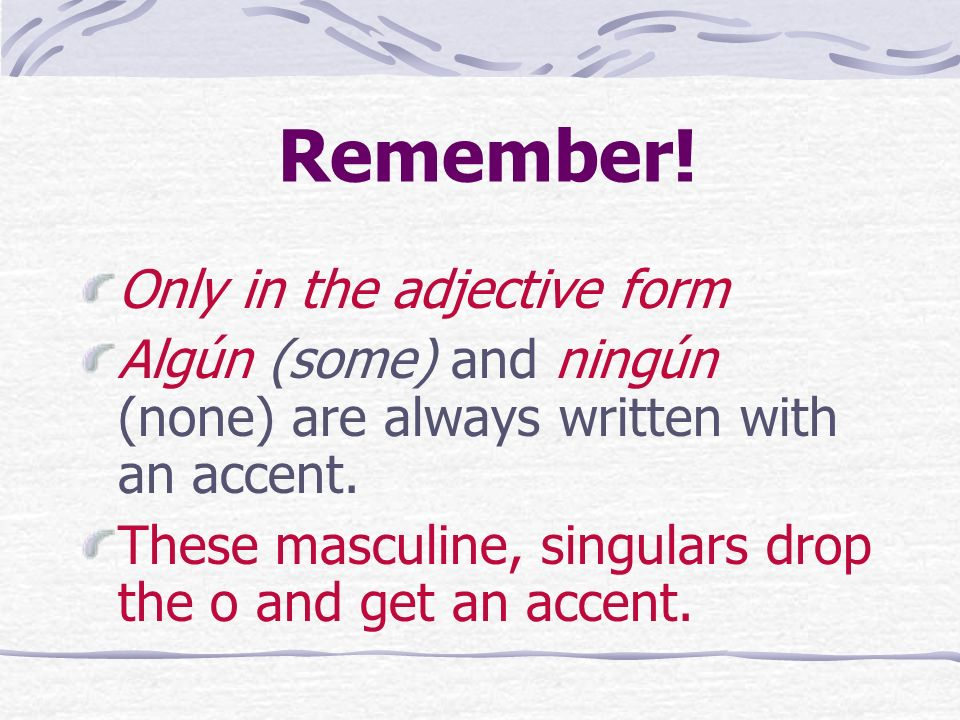 Remember! Only in the adjective form