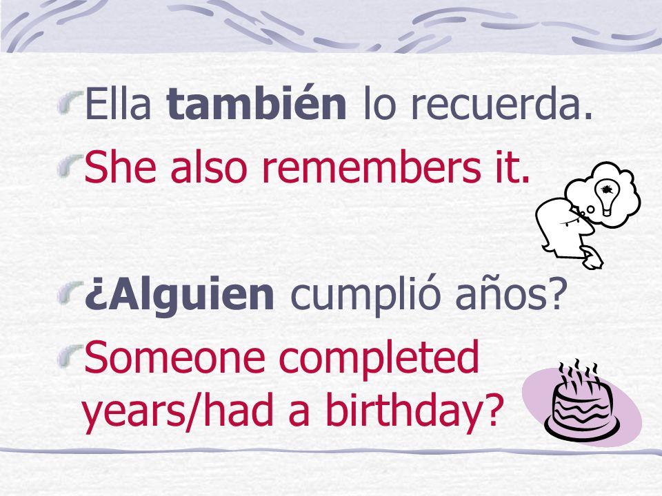 Ella también lo recuerda.