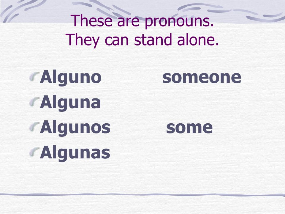These are pronouns. They can stand alone.