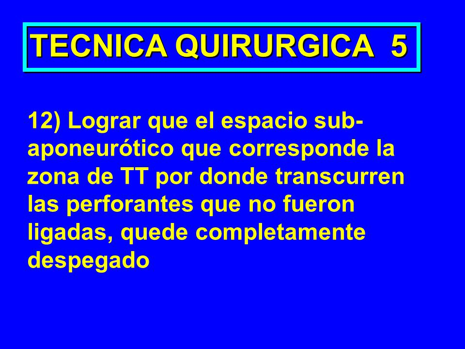 TECNICA QUIRURGICA 5 12) Lograr que el espacio sub-