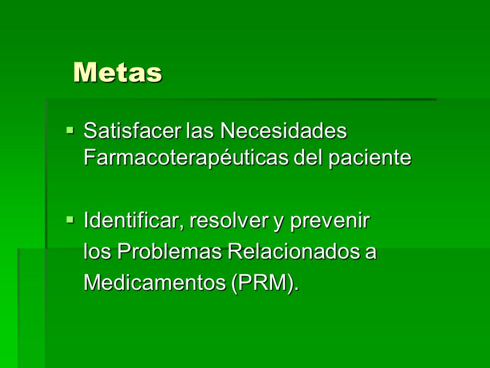Metas Satisfacer las Necesidades Farmacoterapéuticas del paciente