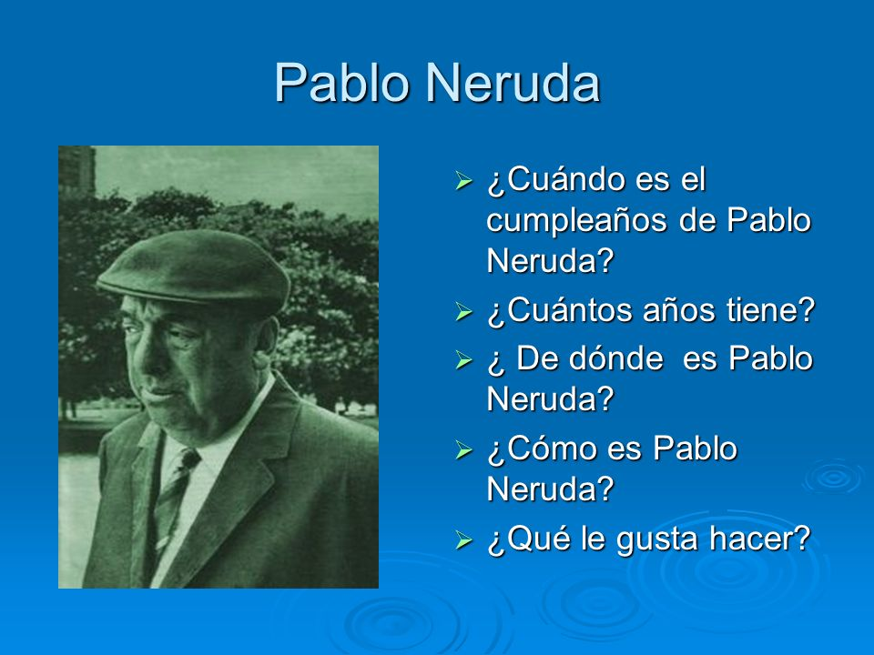 Pablo Neruda ¿Cuándo es el cumpleaños de Pablo Neruda