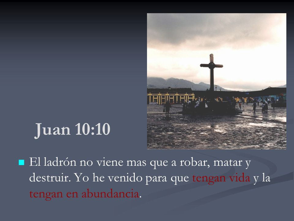 Juan 10:10 El ladrón no viene mas que a robar, matar y destruir.