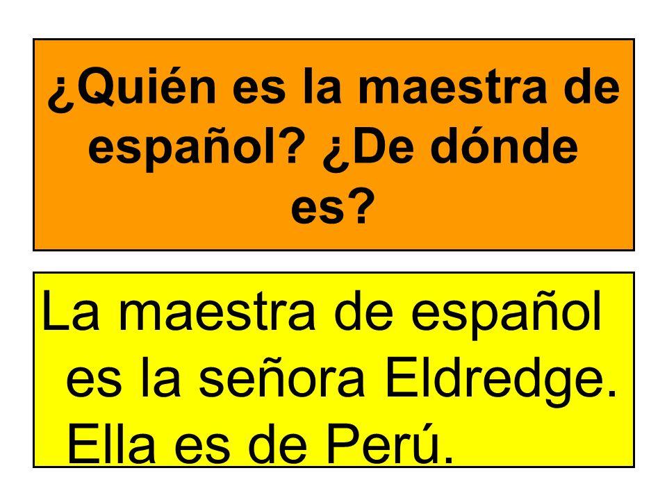 ¿Quién es la maestra de español ¿De dónde es