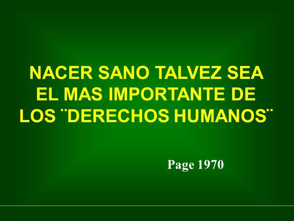 NACER SANO TALVEZ SEA EL MAS IMPORTANTE DE LOS ¨DERECHOS HUMANOS¨
