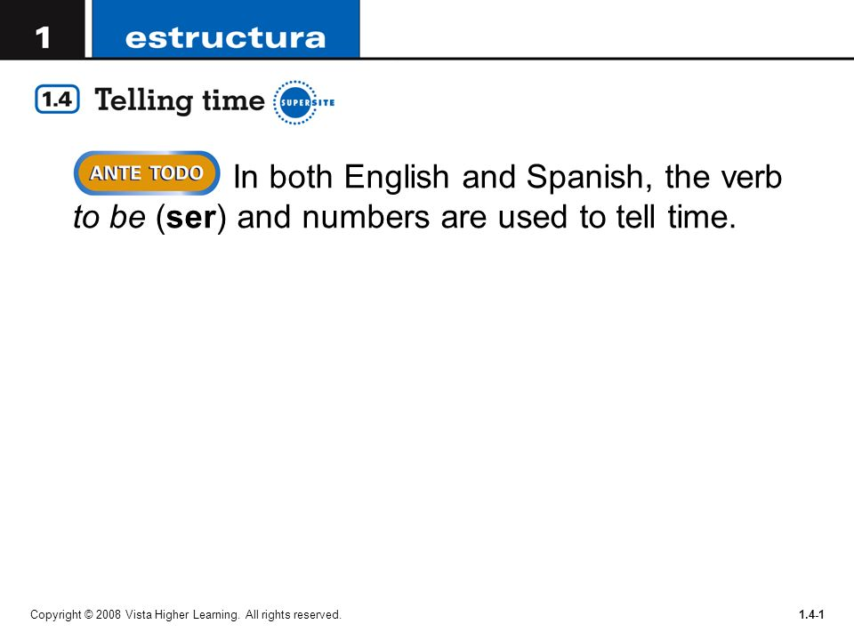 In both English and Spanish, the verb to be (ser) and numbers are used to tell time.
