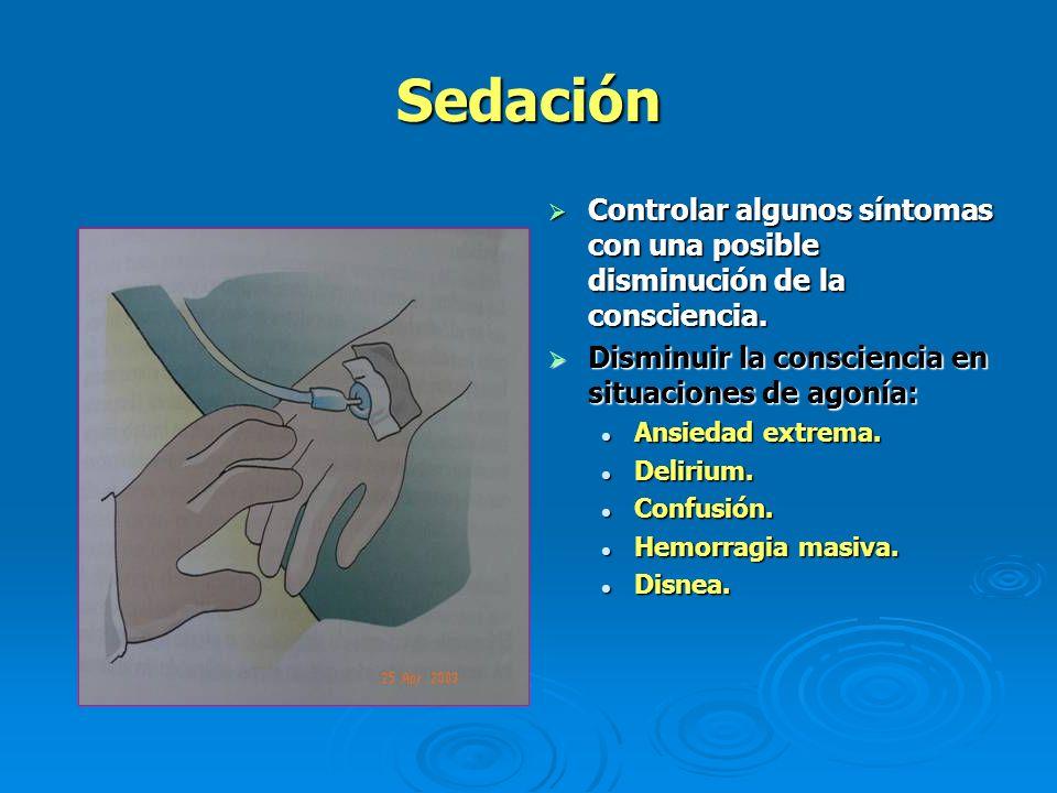 Sedación Controlar algunos síntomas con una posible disminución de la consciencia. Disminuir la consciencia en situaciones de agonía: