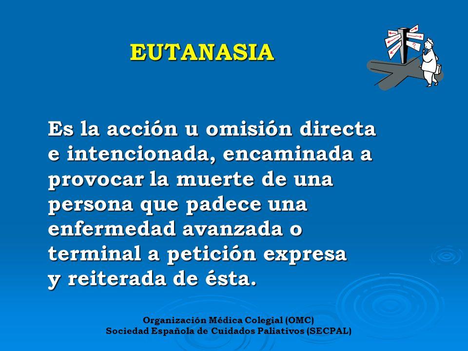 EUTANASIA Es la acción u omisión directa e intencionada, encaminada a