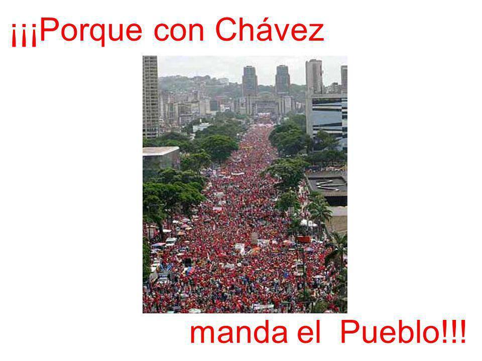 ¡¡¡Porque con Chávez manda el Pueblo!!!
