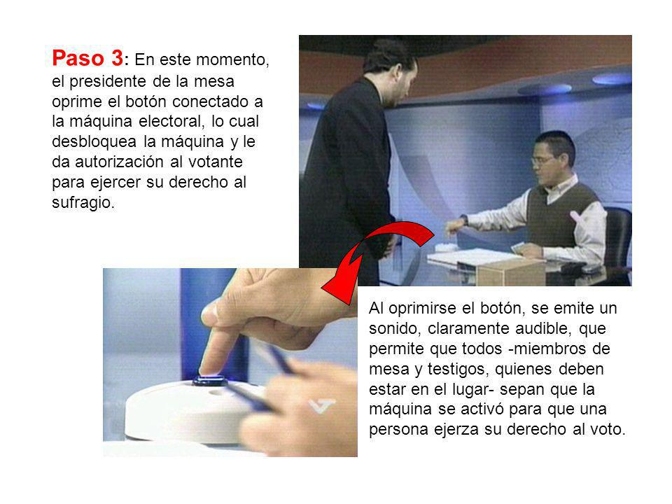 Paso 3: En este momento, el presidente de la mesa oprime el botón conectado a la máquina electoral, lo cual desbloquea la máquina y le da autorización al votante para ejercer su derecho al sufragio.