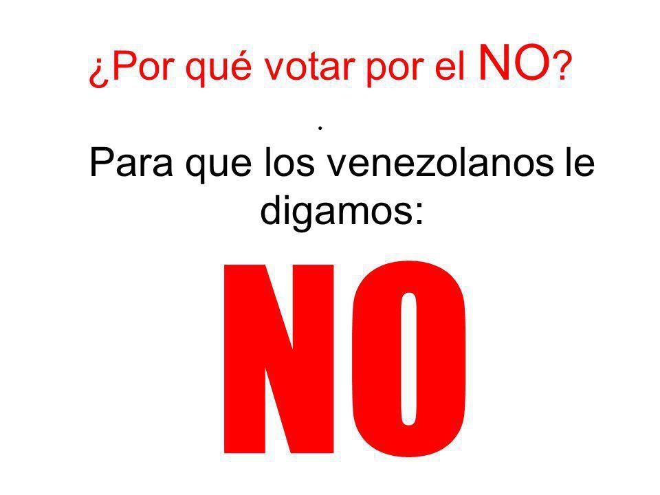 Para que los venezolanos le digamos: