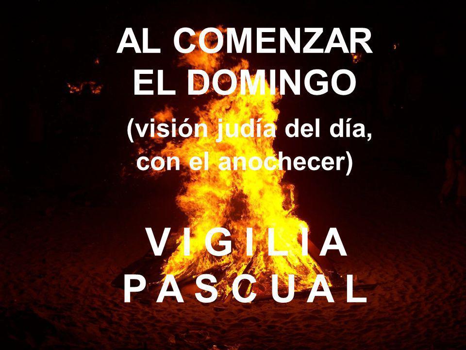 AL COMENZAR EL DOMINGO (visión judía del día, con el anochecer) V I G I L I A P A S C U A L