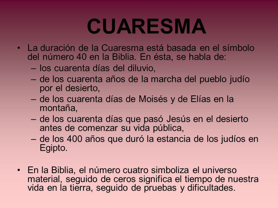 CUARESMA La duración de la Cuaresma está basada en el símbolo del número 40 en la Biblia. En ésta, se habla de: