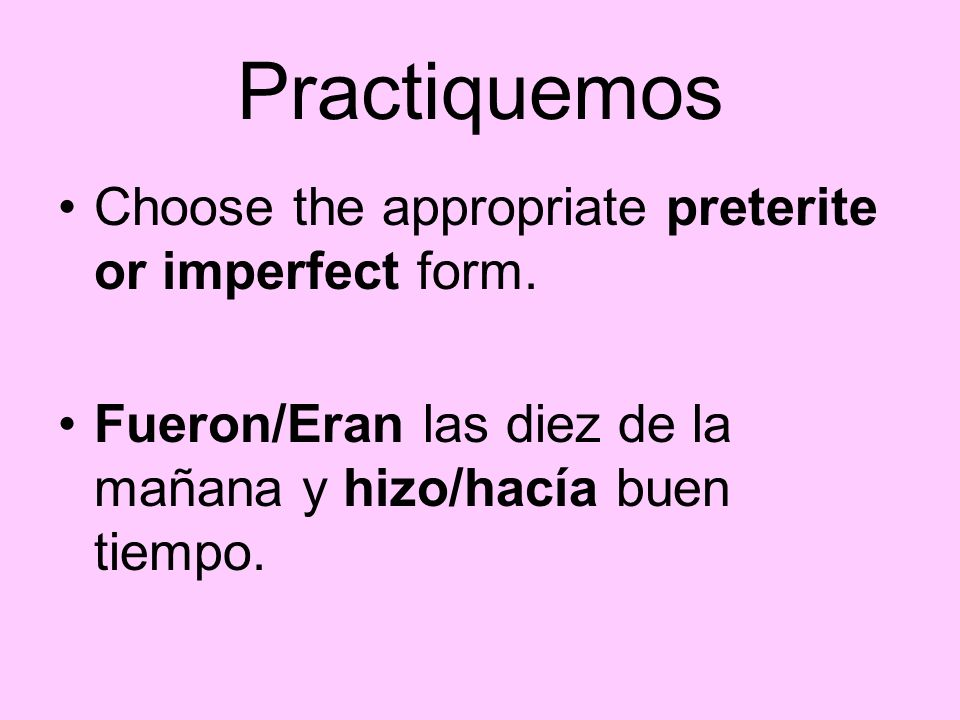 Practiquemos Choose the appropriate preterite or imperfect form.