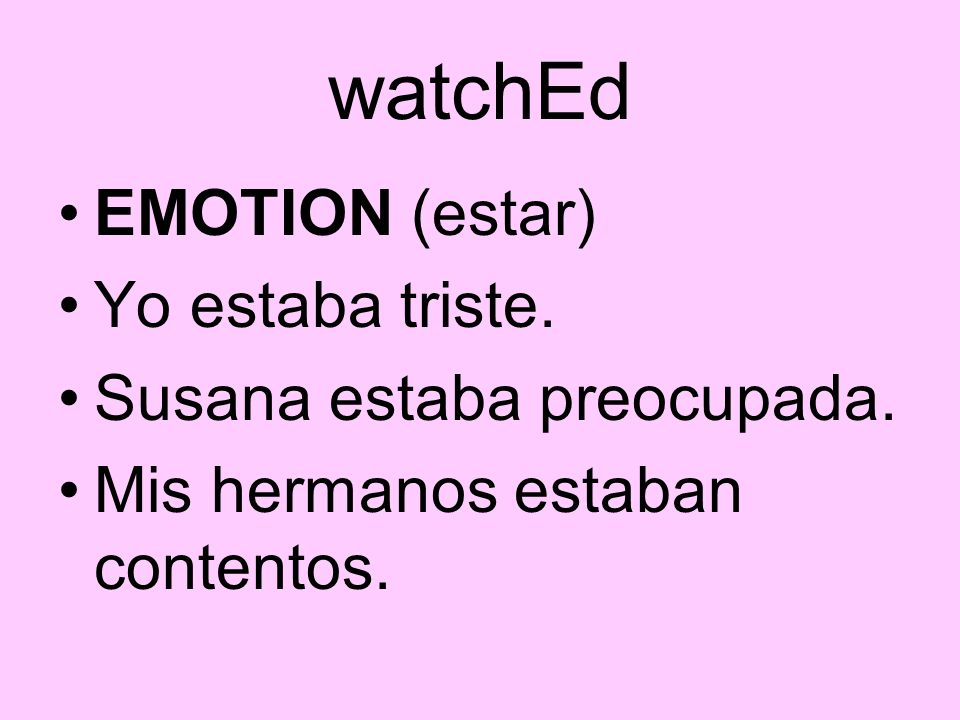 watchEd EMOTION (estar) Yo estaba triste. Susana estaba preocupada.