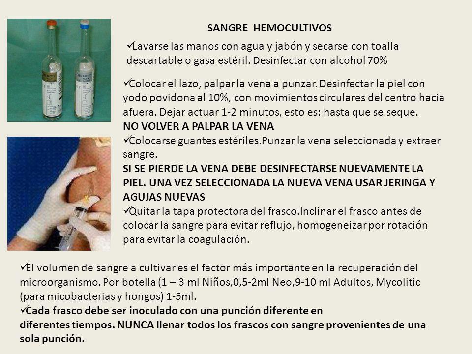 SANGRE HEMOCULTIVOS Lavarse las manos con agua y jabón y secarse con toalla descartable o gasa estéril. Desinfectar con alcohol 70%