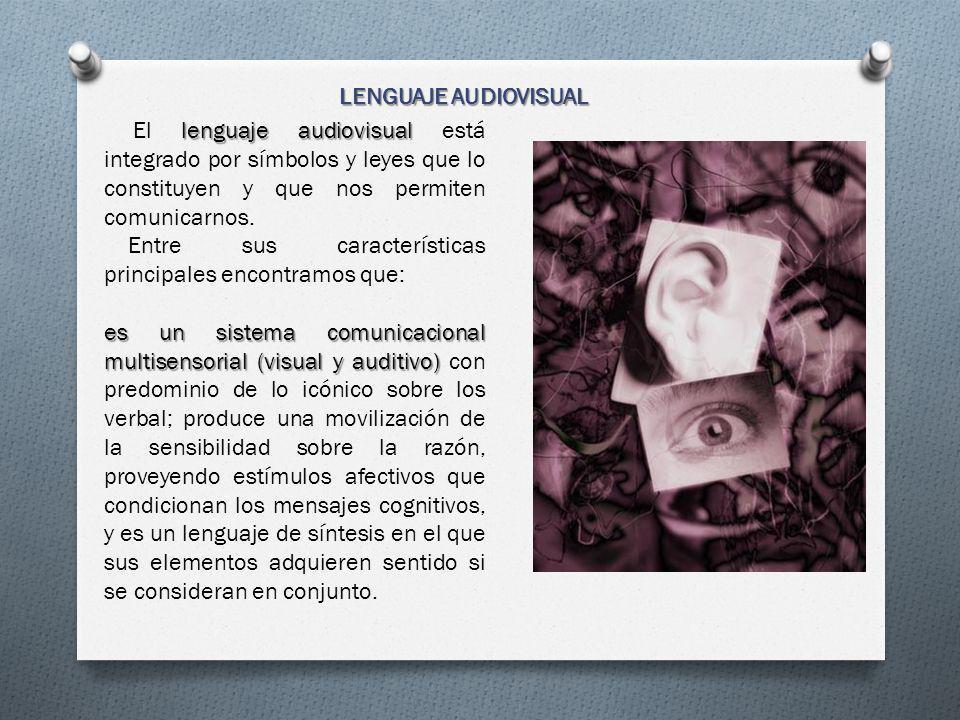 LENGUAJE AUDIOVISUAL El lenguaje audiovisual está integrado por símbolos y leyes que lo constituyen y que nos permiten comunicarnos.
