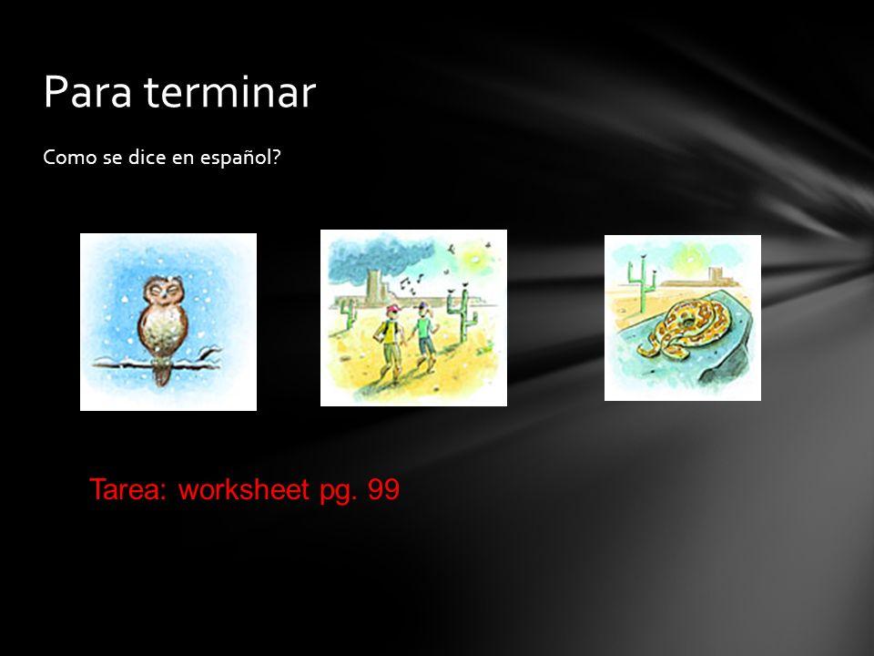 Para terminar Como se dice en español Tarea: worksheet pg. 99